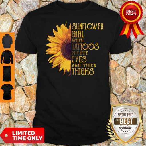 Funny Sunflower Girl With Tattoos Pretty Eyes And Thick Thighs Shirt