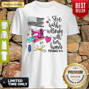 Funny She Works Willingly With Her Hands Proverbs Shirt