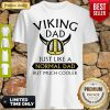 Premium Viking Dad Just Like A Normal Dad But Much Cooler Shirt