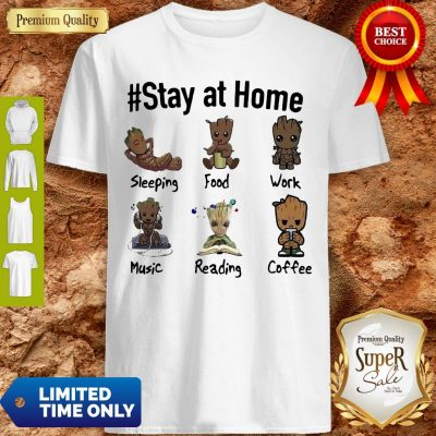 Good Baby Groot #Stay At Home Shirt