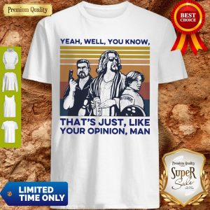 Top Yeah Well You Know That's Just Like Your Opinion Man Vintage Shirt