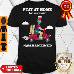 Official Shipper Stay At Home Let Me Worry #Quarantined Shirt