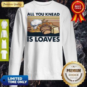 Funny All You Knead Is Loaves Vintage Sweatshirt