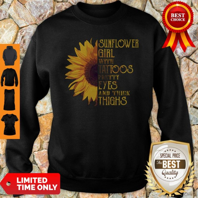 Funny Sunflower Girl With Tattoos Pretty Eyes And Thick Thighs Sweatshirt