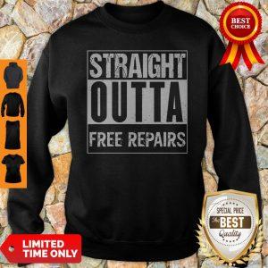 Good Straight Outta Free Repairs Sweatshirt