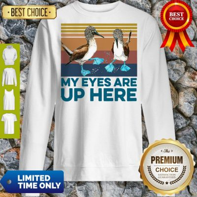 Pretty Blue Footed Boob My Eyes Are Up Here Vintage Sweatshirt