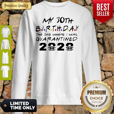 Top Choose Your Birthday Quarantined 30th Birthday Shirt Birthday Quarantine Sweatshirt