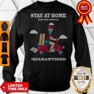 Official Shipper Stay At Home Let Me Worry #Quarantined Sweatshirt
