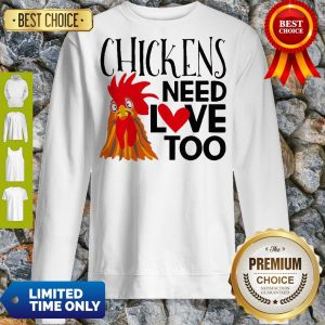 Official Chickens Need Love Too Sweatshirt