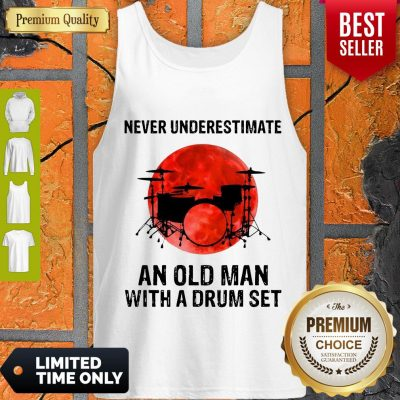 Nice Never Underestimate An Old Man With A Drum Set Tank Top