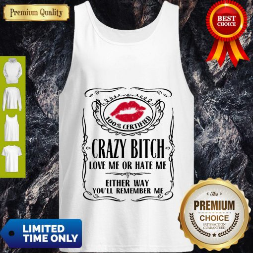 Top 100% Certified Bitch Love Me Or Hate Me Either Way You'll Remember Me Tank Top