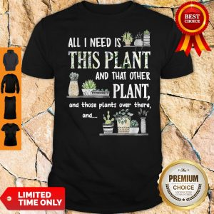 Top All I Need Is This Plant And That Other Plant And Those Pants Over There And Shirt