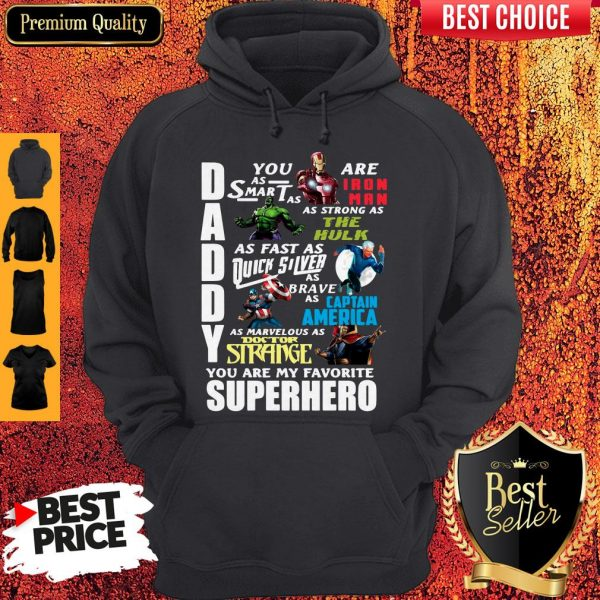 Top Daddy You Are As Smart As Ironman As Strong As The Hulk You Are My Favorite Superhero Hoodie