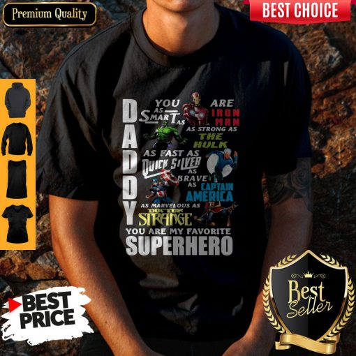 Top Daddy You Are As Smart As Ironman As Strong As The Hulk You Are My Favorite Superhero Shirt