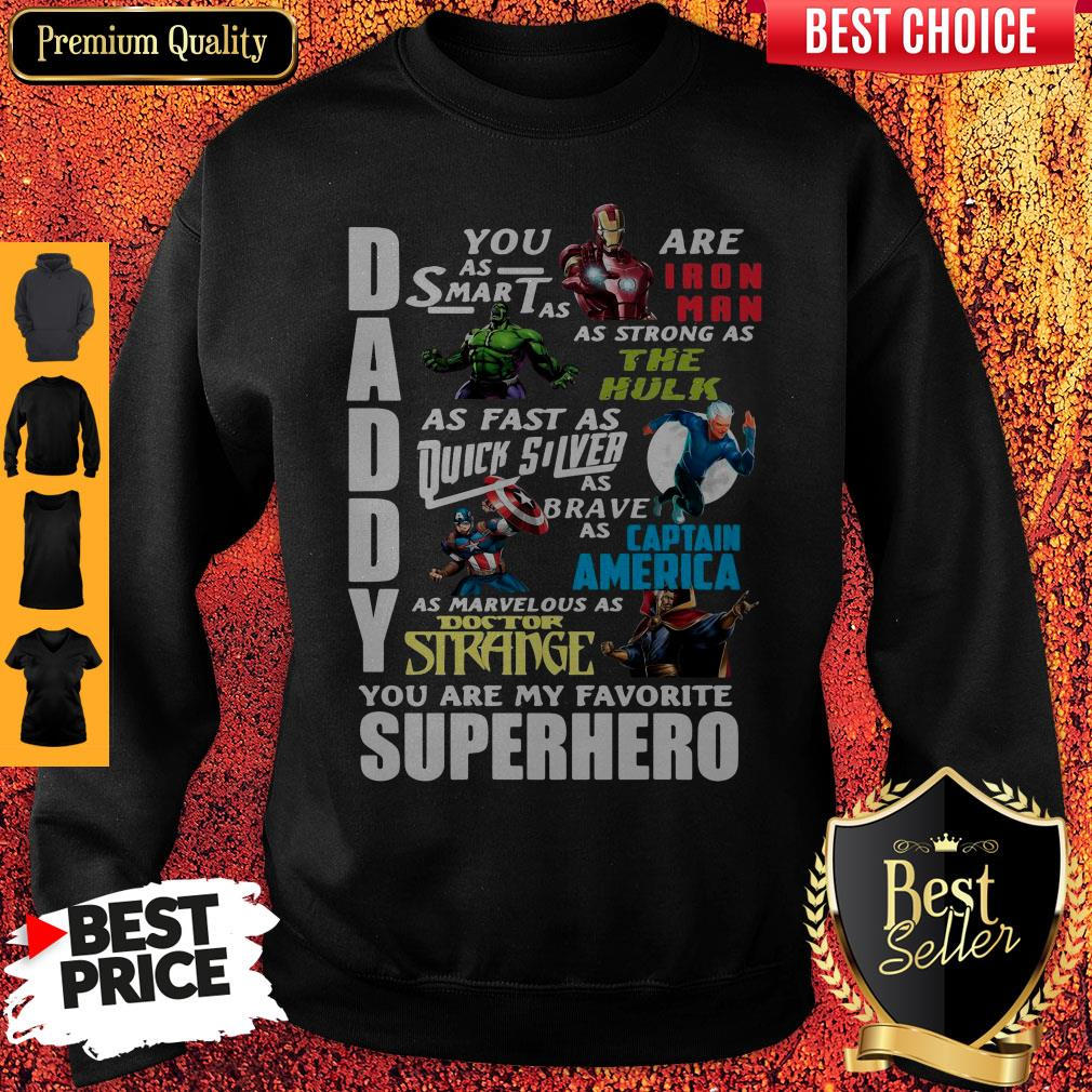 Top Daddy You Are As Smart As Ironman As Strong As The Hulk You Are My Favorite Superhero Sweatshirt