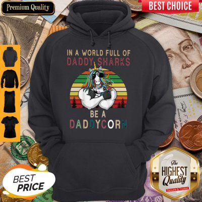 Top Unicorns In A World Full Of Daddy Sharks Be A Daddycorn Vintage Hoodie
