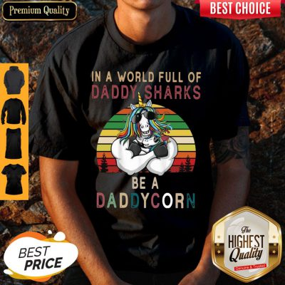 Top Unicorns In A World Full Of Daddy Sharks Be A Daddycorn Vintage Shirt