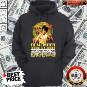 Pretty Bruce Lee Remember Success Is A Journey Not A Destination Have Faith In Your Ability You Will Do Ju Hoodie