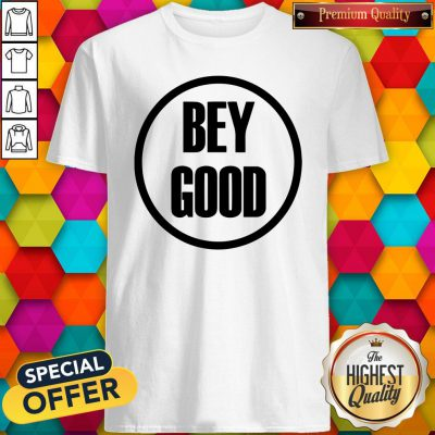 Awesome Bey Good Shirt