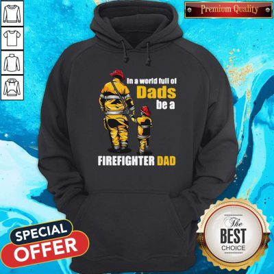 Awesome In A World Full Of Dads Be A Firefighter Dad Hoodie