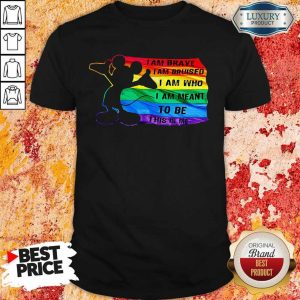 Awesome Mickey Mouse LGBT I Am Brave I Am Bruised I Am Who I Am Meant To Be This Is Me Shirt