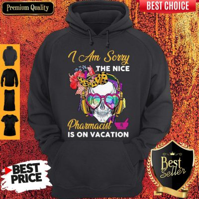 Awesome Skull I Am Sorry The Nice Pharmacist Is On Vacation Hoodie