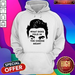 Awesome What Does Fold In The Cheese Mean Hoodie