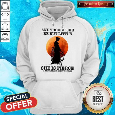 Funny And Though She Be But Little She Is Fierce A Midsummer Night's Dream Moon Hoodie