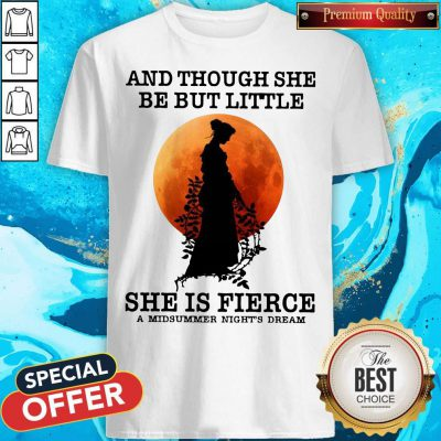 Funny And Though She Be But Little She Is Fierce A Midsummer Night's Dream Moon Shirt