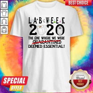 Funny Lab Week 2020 The One Where We Were Quarantined Deemed Essential Shirt