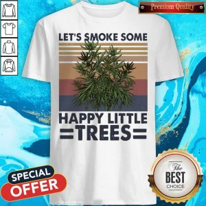 Funny Let's Smoke Some Happy Little Trees Vintage Shirt