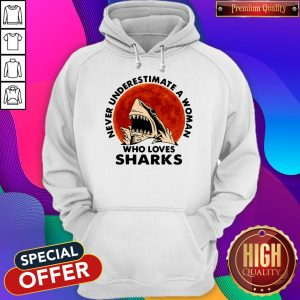 Funny Never Underestimate A Woman Who Loves Sharks Hoodie
