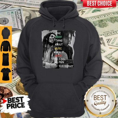 Funny One Good Thing About Music When It Hits You Feel No Pain Bob Marley Hoodie