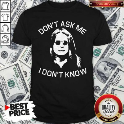 Funny Ozzy Osbourne Don't Ask Me I Don't Know Shirt