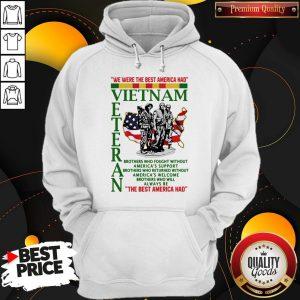 Funny We Were The Best America Had Vietnam Veteran The Best America Had Hoodie
