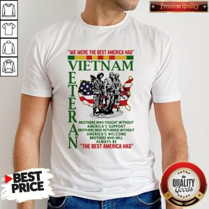 Funny We Were The Best America Had Vietnam Veteran The Best America Had Shirt