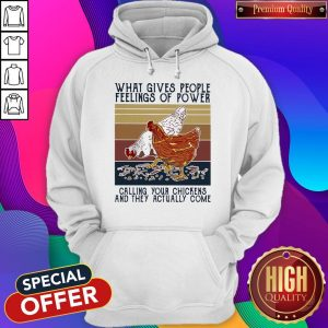 Funny What Gives People Feelings Of Power Calling Your Chickens And They Actually Come Vintage Hoodie