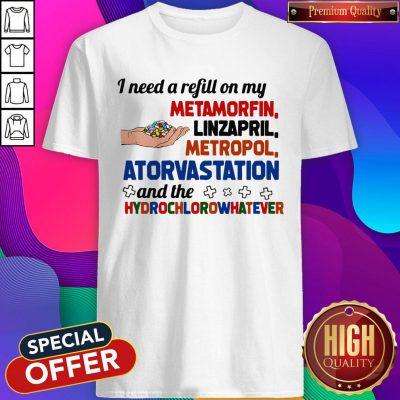 Good I Need A Refill On My Metamorfin Linzapril Metropol Shirt