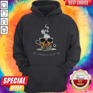 Good Not Everyone's Cup Of Tea Skull Hoodie