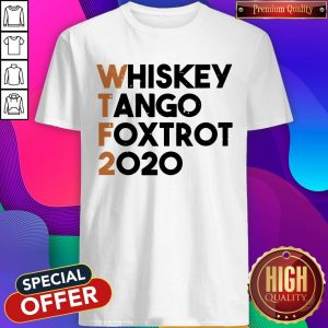 Good Whiskey Tango Foxtrot 2020 Shirt