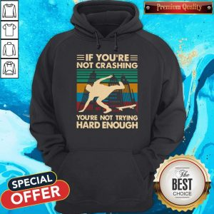 Good Wooden Skateboarding If You're Not Crashing You're Not Trying Hard Enough Vintage Hoodie