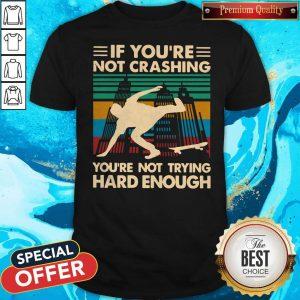 Good Wooden Skateboarding If You're Not Crashing You're Not Trying Hard Enough Vintage Shirt