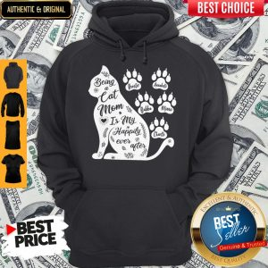 Nice Being A Cat Mom Is My Happily Ever After Hoodie