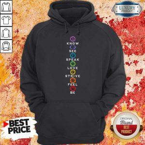 Nice Know See Speak Love Strive Feel Be Hoodie