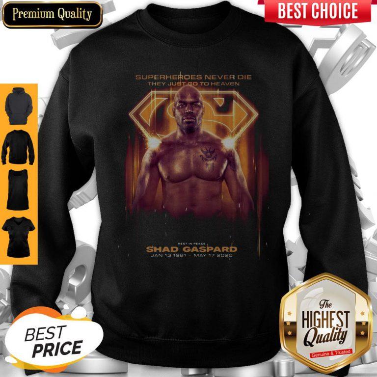 Nice Superman Shad Gaspard Superheroes Never Die They Just Go To Heaven Sweatshirt