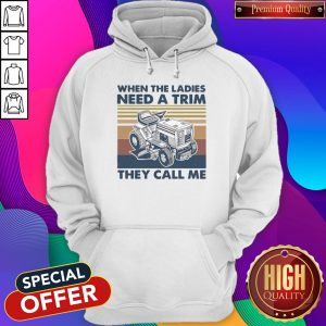Nice When The Ladies Need A Trim They Call Me Lawn Mower Vintage Hoodie