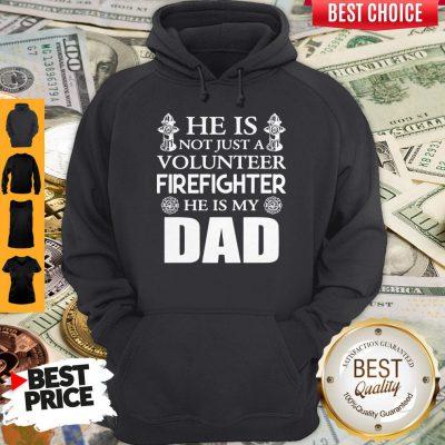 Official He Is Not Just A Volunteer Firefighter He Is My Dad Hoodie