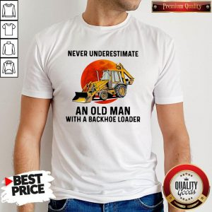 Official Never Underestimate An Old Man With A Backhoe Loader Shirt