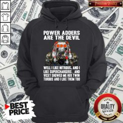 Official Power Adders Are The Devil Well I Like Nitrous And I Like Superchargers Hoodie