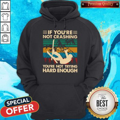 Official Snowboarding If You're Not Crashing You're Not Trying Hard Enough Vintage Hoodie